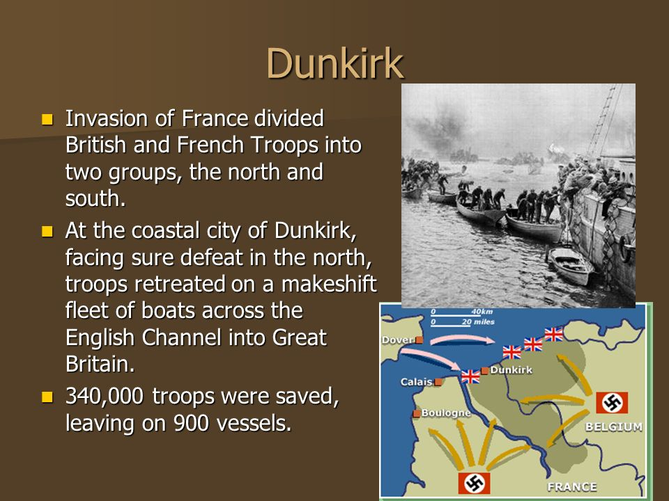 Dunkirk Invasion of France divided British and French Troops into two groups, the north and south.