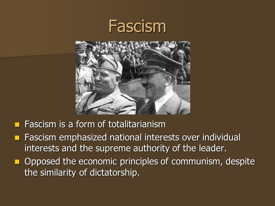Fascism Fascism is a form of totalitarianism