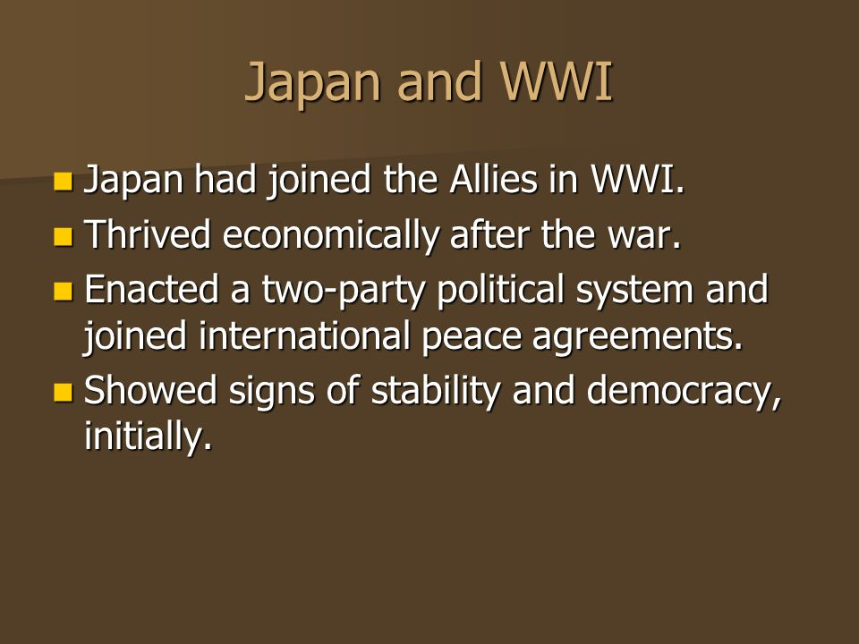 Japan and WWI Japan had joined the Allies in WWI.