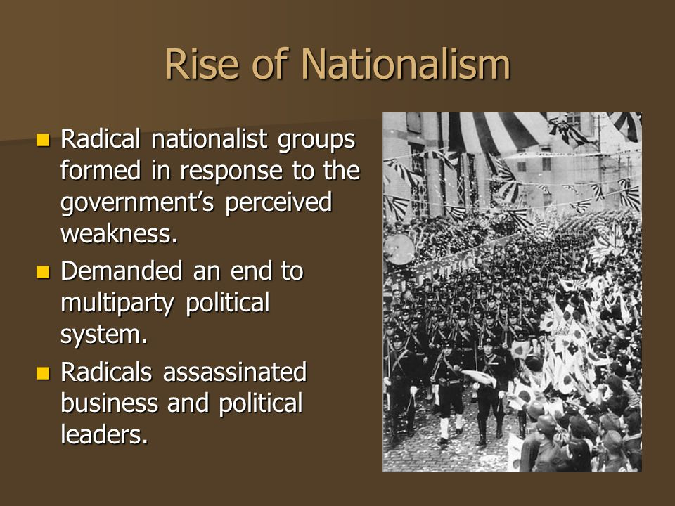 Rise of Nationalism Radical nationalist groups formed in response to the government's perceived weakness.