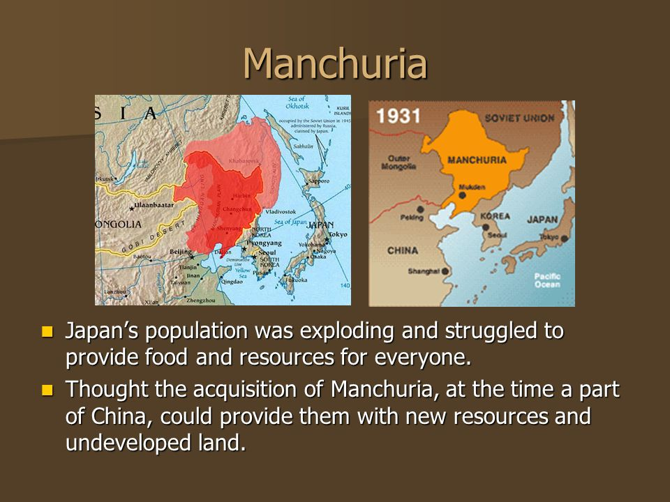 Manchuria Japan's population was exploding and struggled to provide food and resources for everyone.