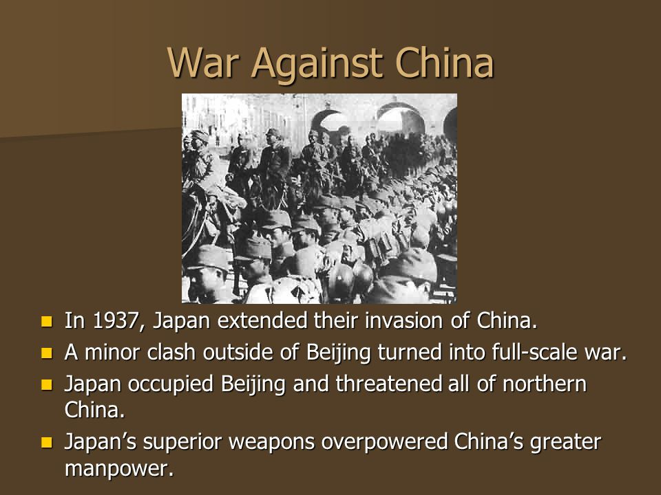 War Against China In 1937, Japan extended their invasion of China.