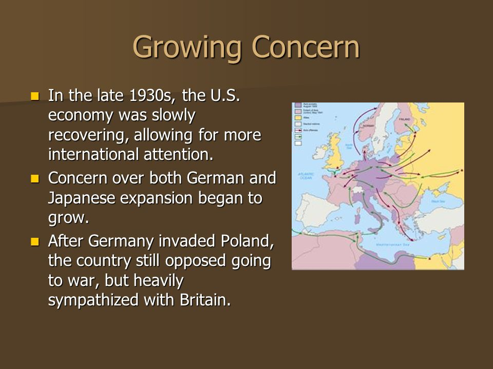 Growing Concern In the late 1930s, the U.S. economy was slowly recovering, allowing for more international attention.