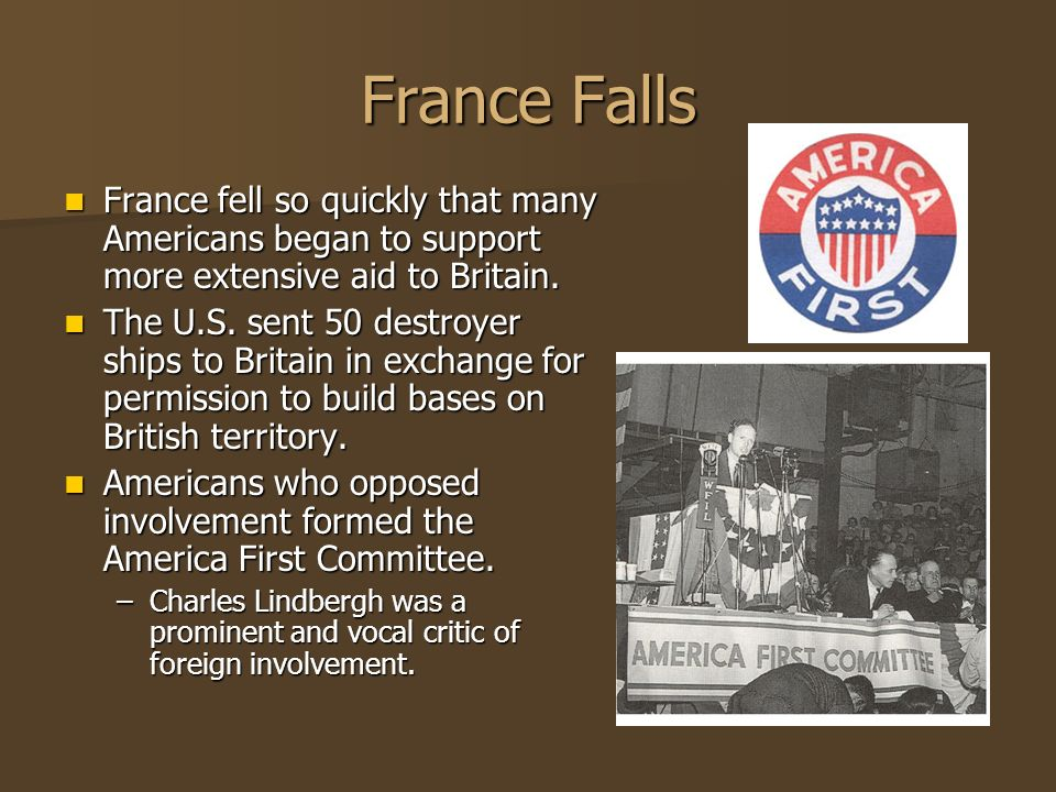 France Falls France fell so quickly that many Americans began to support more extensive aid to Britain.