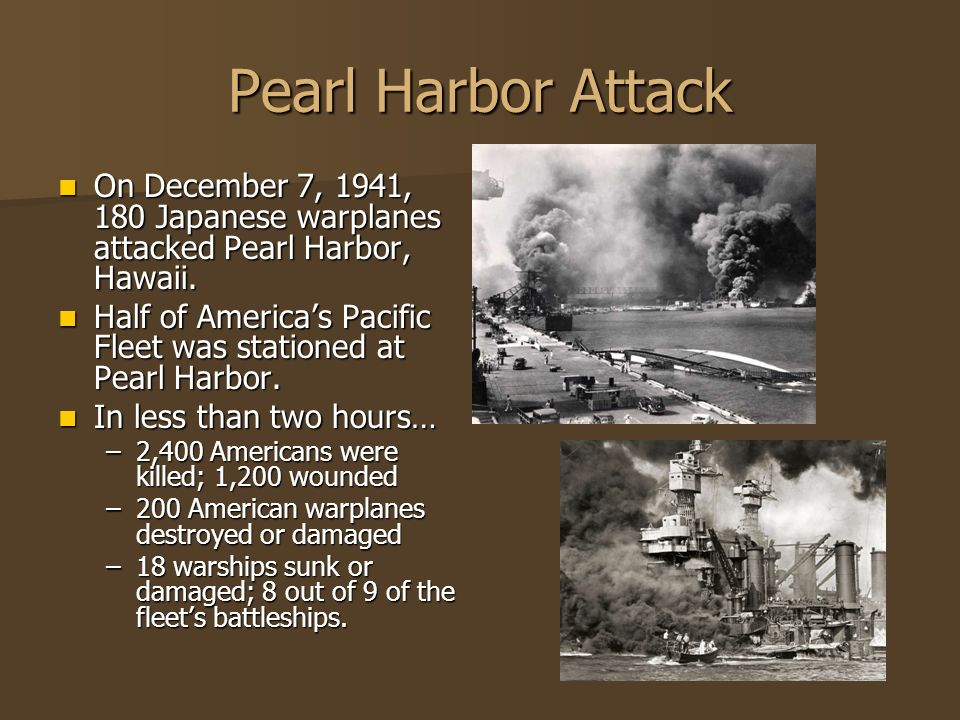 Pearl Harbor Attack On December 7, 1941, 180 Japanese warplanes attacked Pearl Harbor, Hawaii.