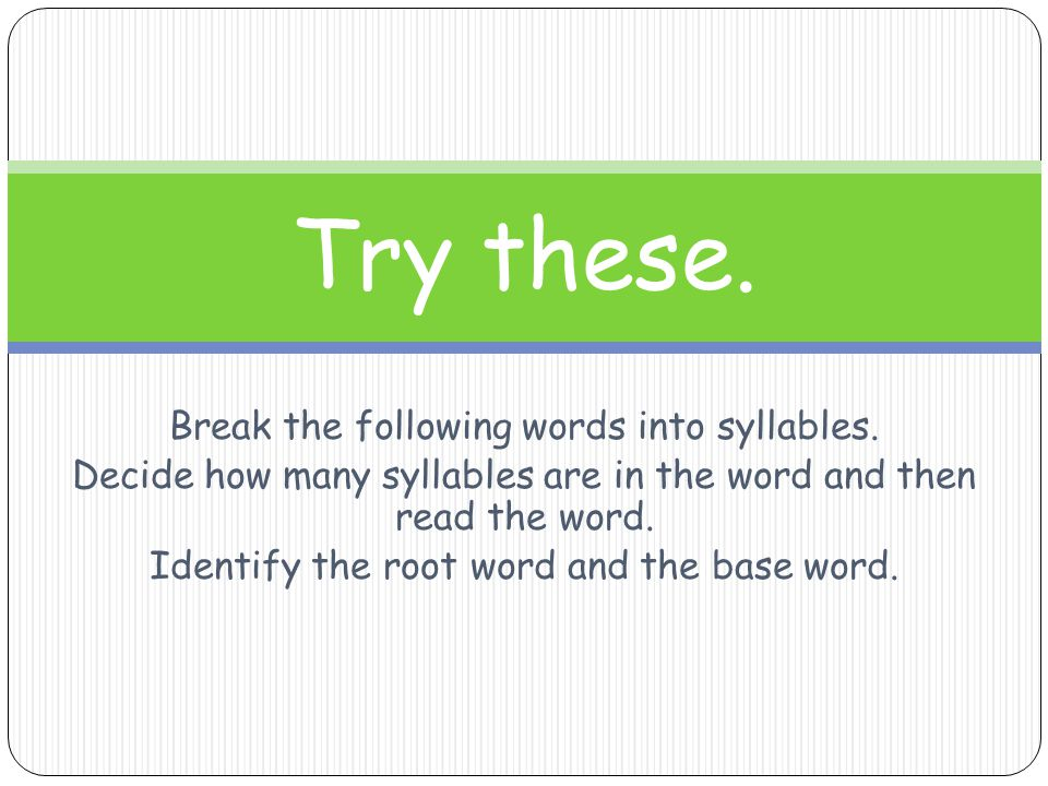 Try these. Break the following words into syllables.