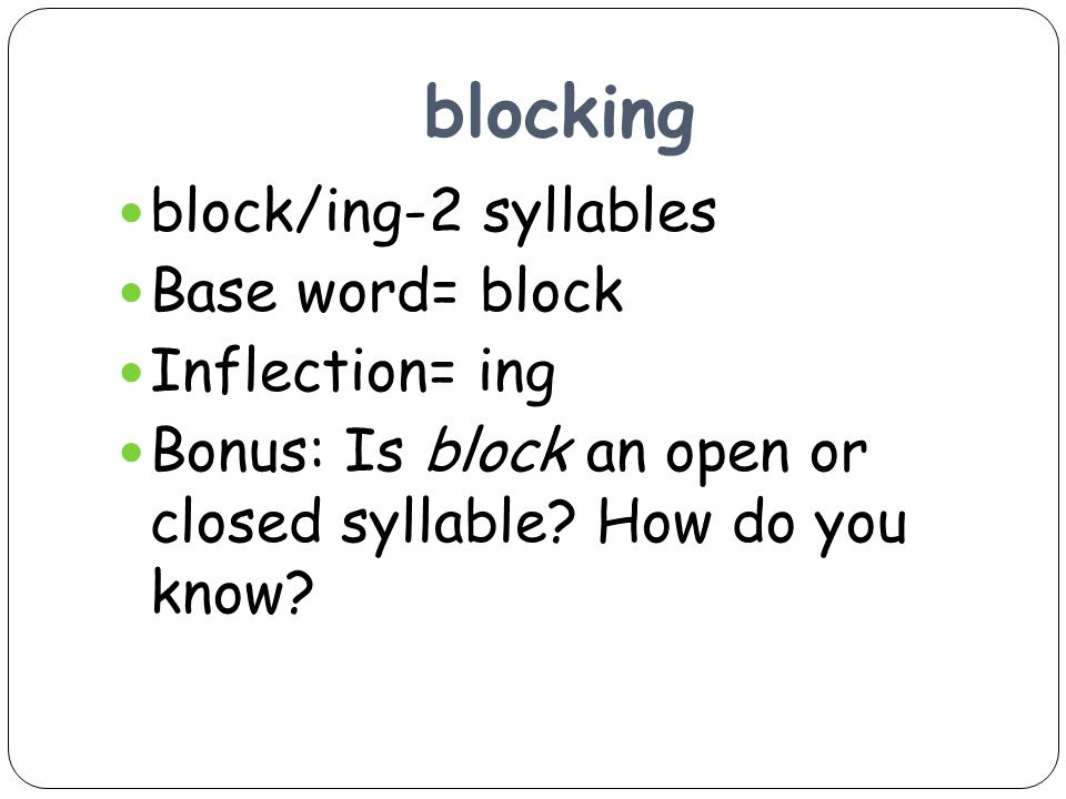 Bonus: Is block an open or closed syllable How do you know