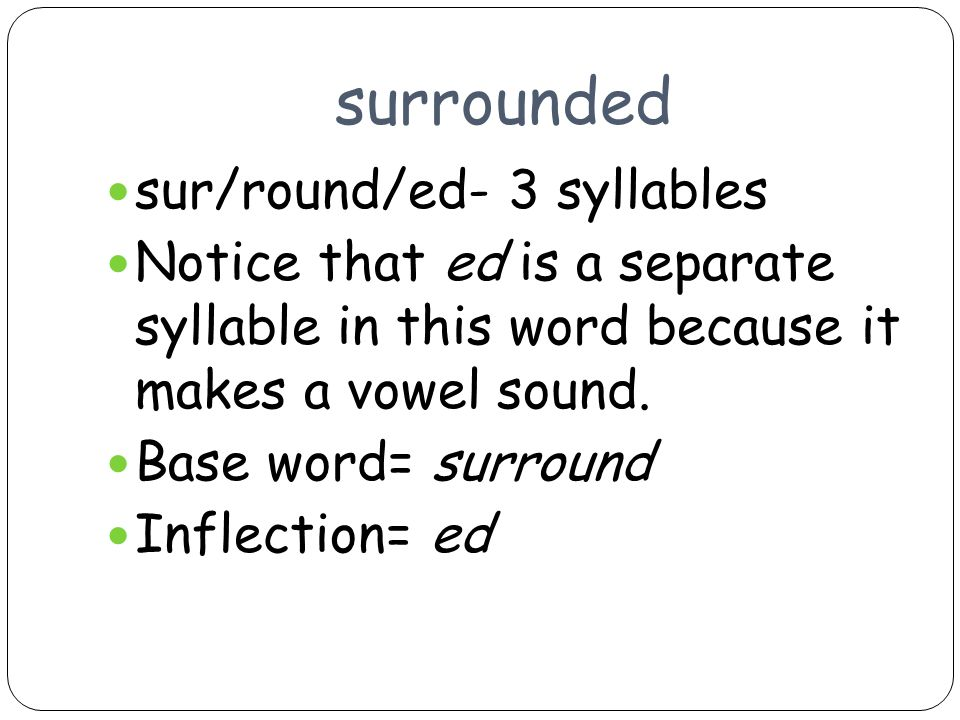 surrounded sur/round/ed- 3 syllables