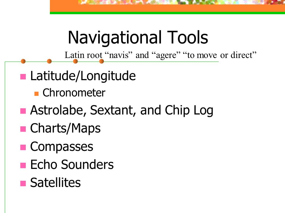 Navigational Tools Latitude/Longitude Astrolabe, Sextant, and Chip Log