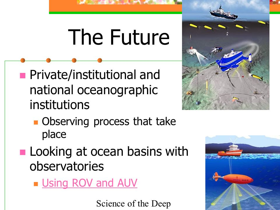 The Future Private/institutional and national oceanographic institutions. Observing process that take place.