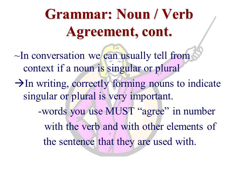 Grammar: Noun / Verb Agreement, cont.