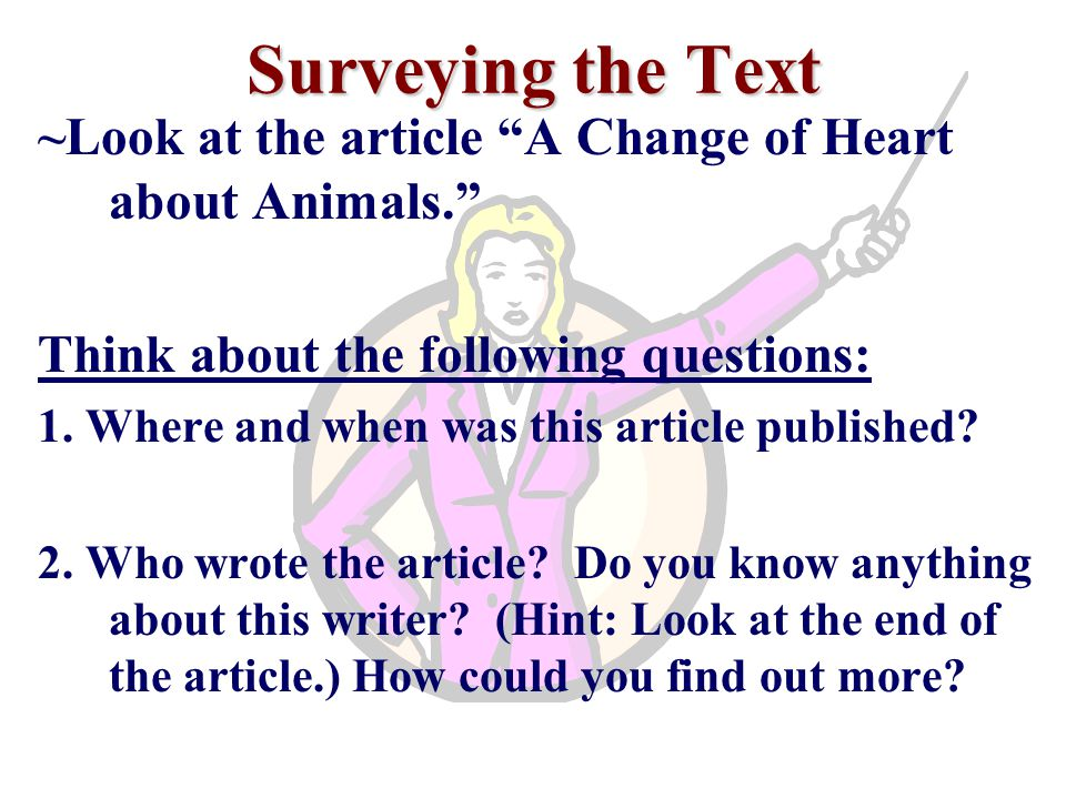 Surveying the Text ~Look at the article A Change of Heart about Animals. Think about the following questions: