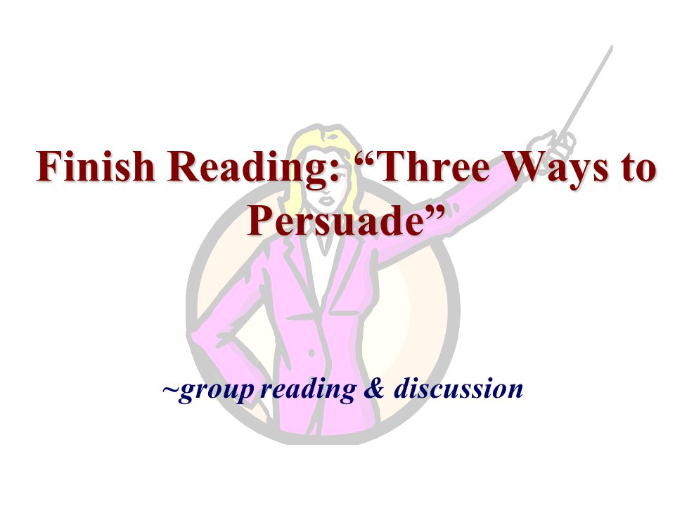 Finish Reading: Three Ways to Persuade