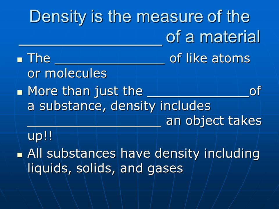 Density is the measure of the _______________ of a material