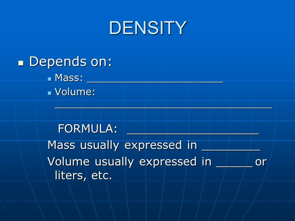 DENSITY Depends on: Mass usually expressed in ________