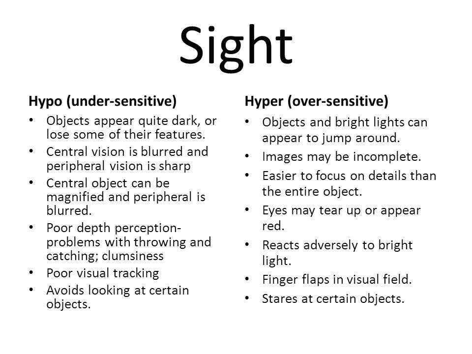 Sight Hypo (under-sensitive) Hyper (over-sensitive)