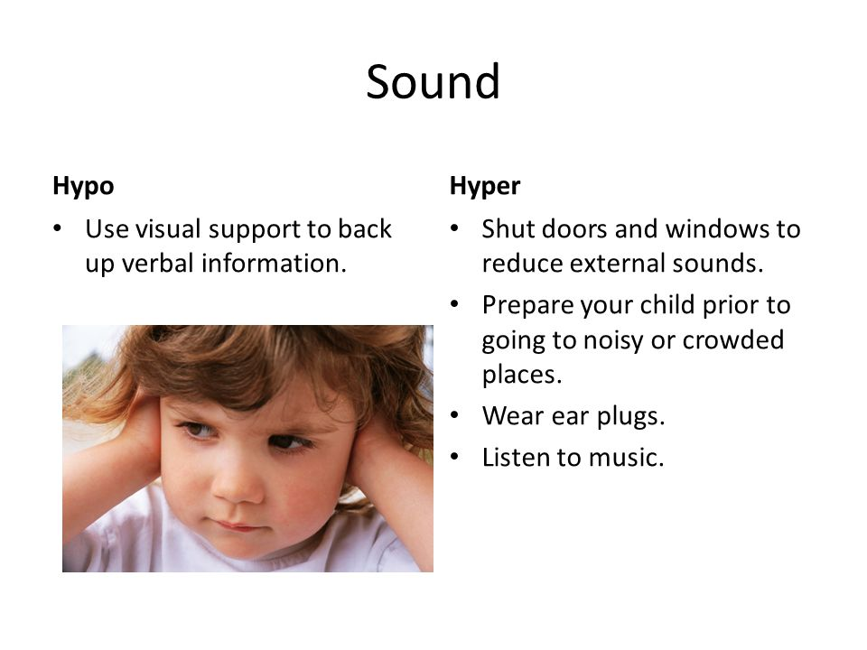 Sound Hypo Hyper Use visual support to back up verbal information.