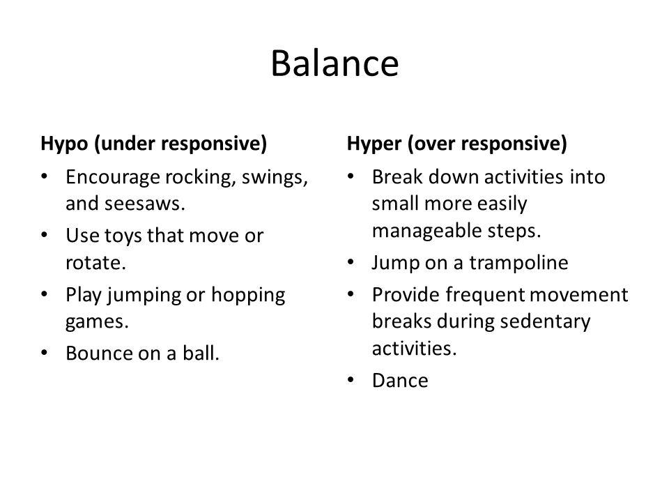Balance Hypo (under responsive) Hyper (over responsive)