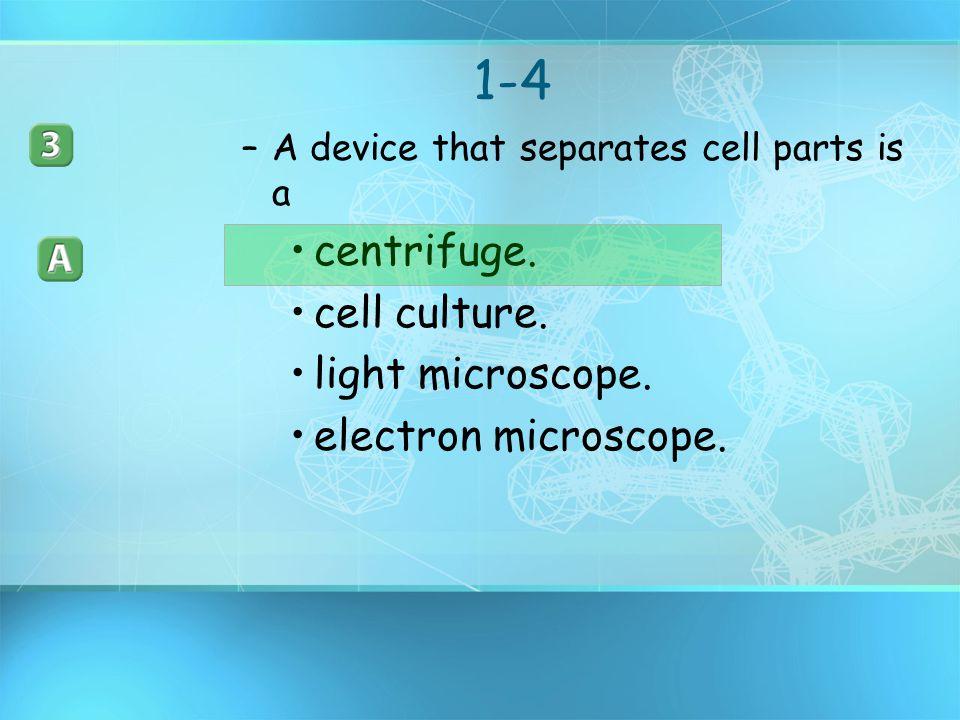 1-4 centrifuge. cell culture. light microscope. electron microscope.