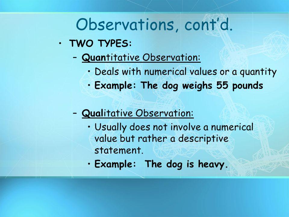 Observations, cont'd. TWO TYPES: Quantitative Observation: