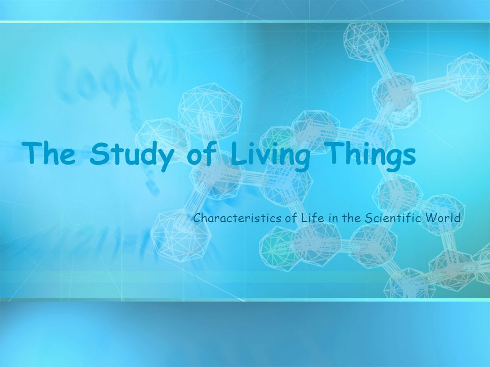 The Study of Living Things
