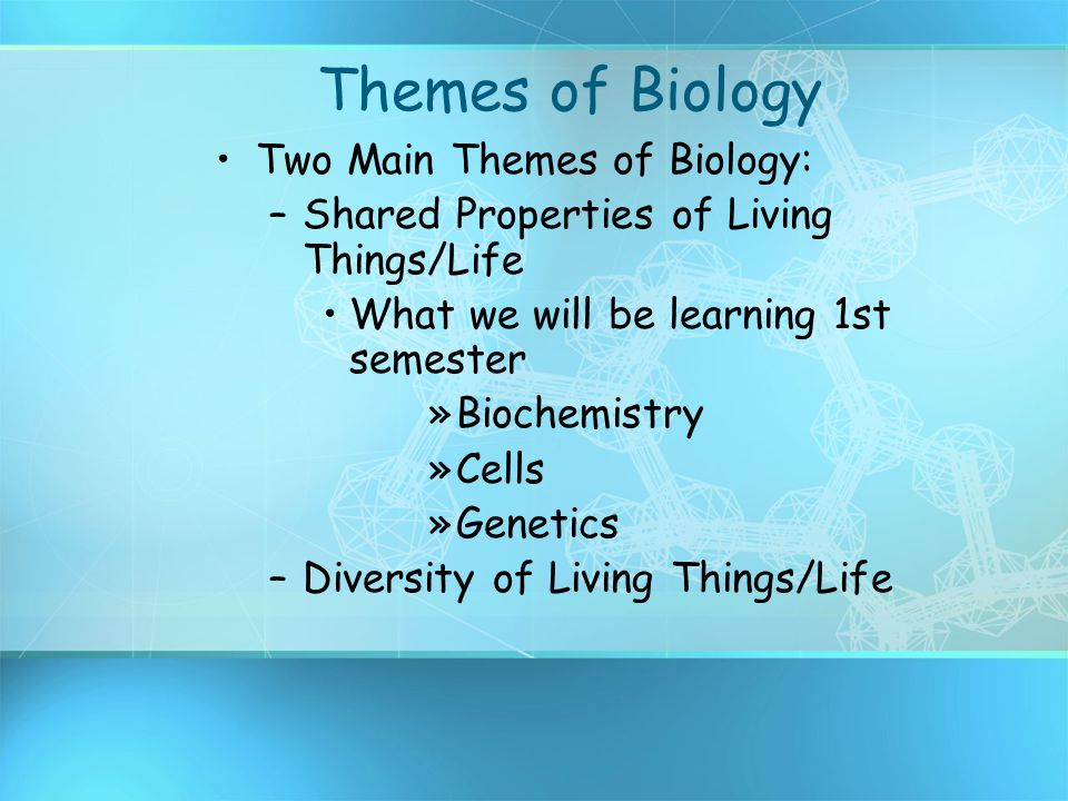 Themes of Biology Two Main Themes of Biology: