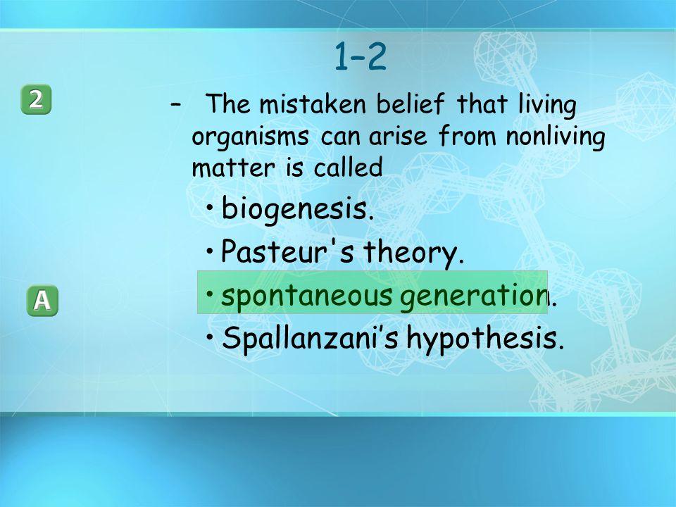 1–2 biogenesis. Pasteur s theory. spontaneous generation.