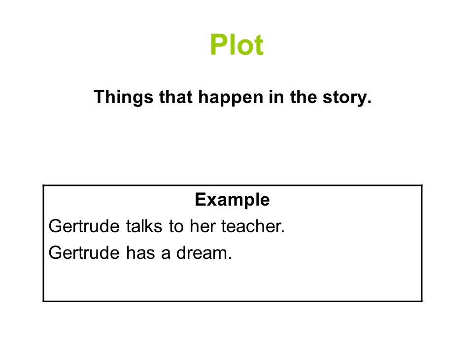 Things that happen in the story.