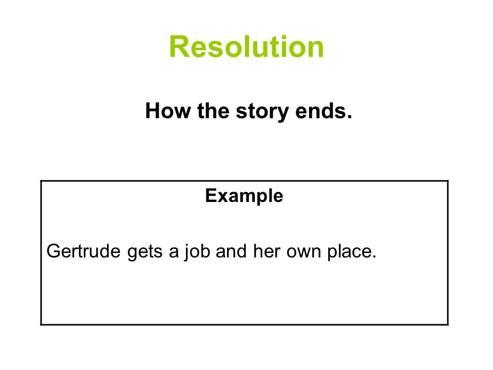 Resolution How the story ends. Example