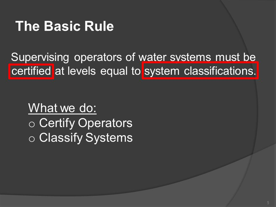 The Basic Rule What we do: Certify Operators Classify Systems