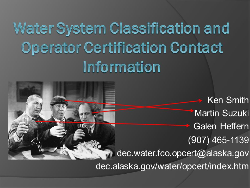 Water System Classification and Operator Certification Contact Information Ken Smith. Martin Suzuki.