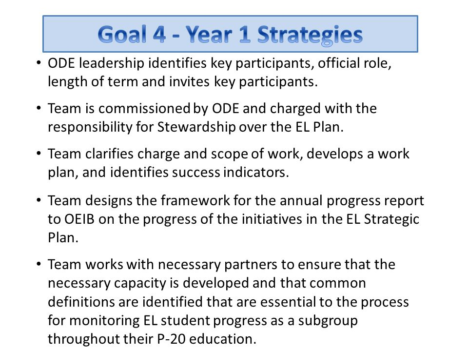 Goal 4 - Year 1 Strategies ODE leadership identifies key participants, official role, length of term and invites key participants.