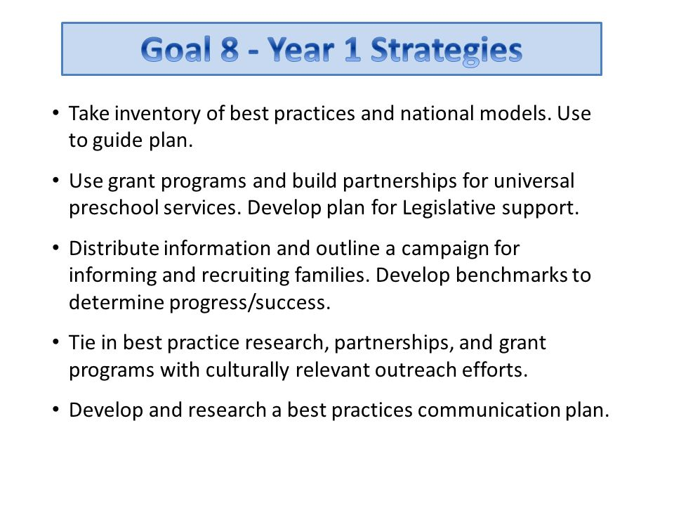 Goal 8 - Year 1 Strategies Take inventory of best practices and national models. Use to guide plan.