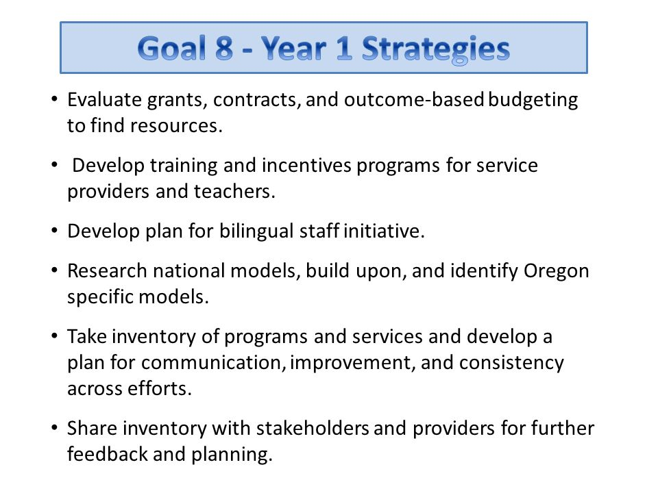 Goal 8 - Year 1 Strategies Evaluate grants, contracts, and outcome-based budgeting to find resources.