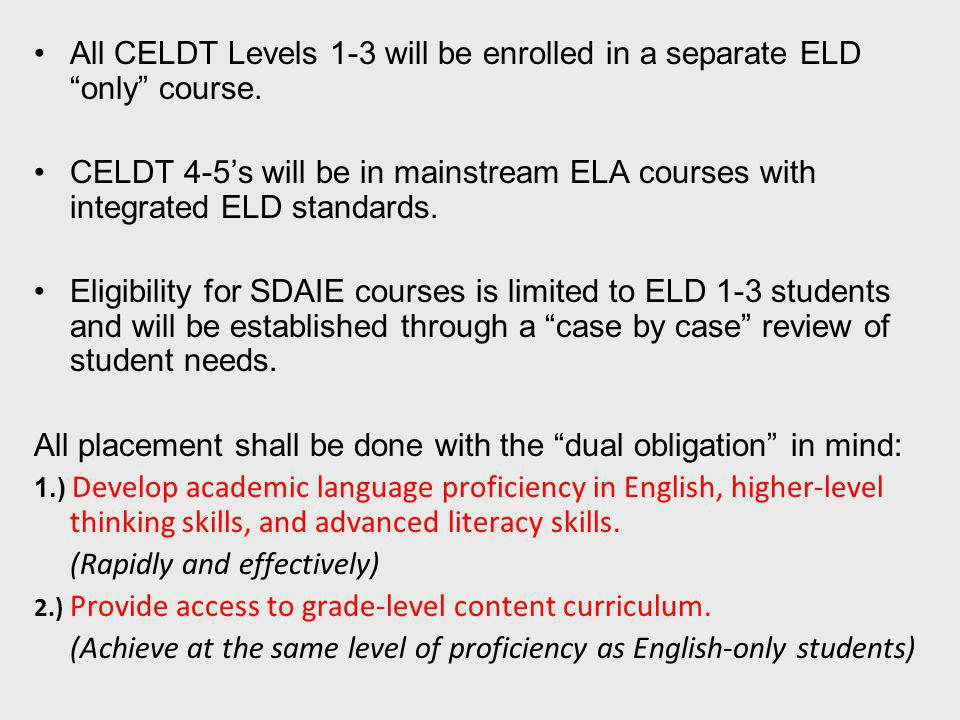All CELDT Levels 1-3 will be enrolled in a separate ELD only course.