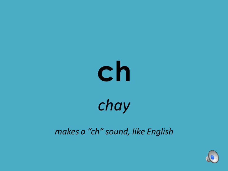 chay makes a ch sound, like English