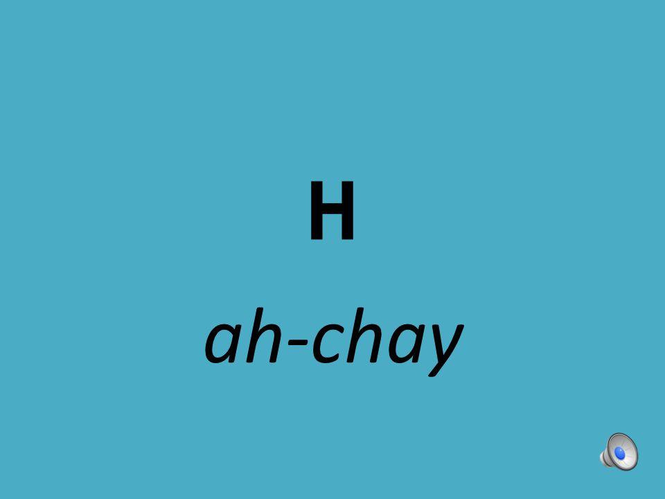 H ah-chay