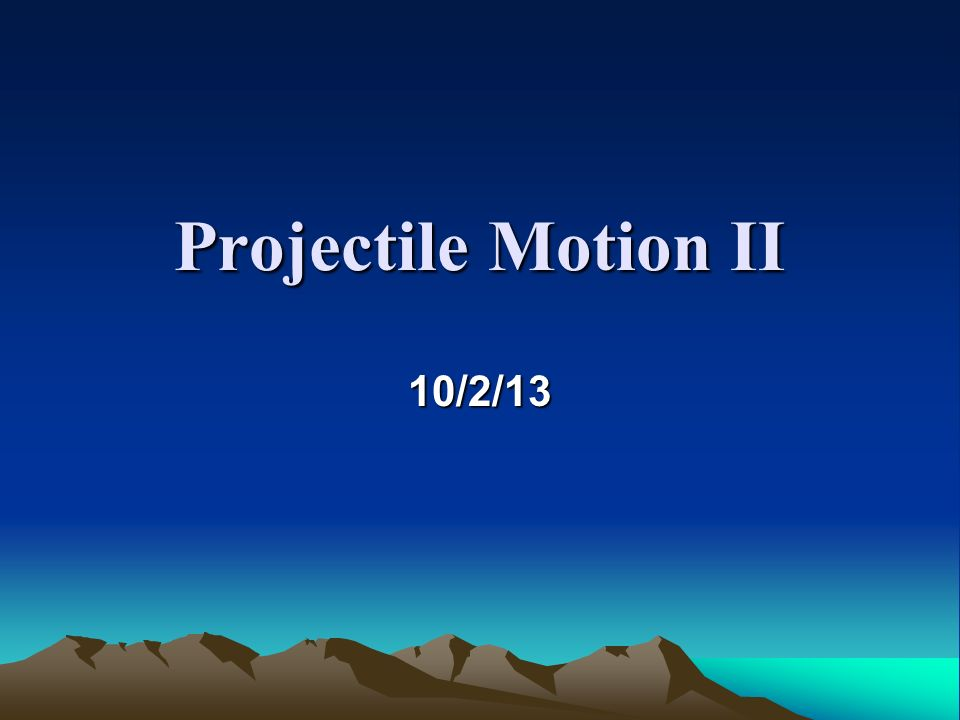 Projectile Motion II 10/2/13