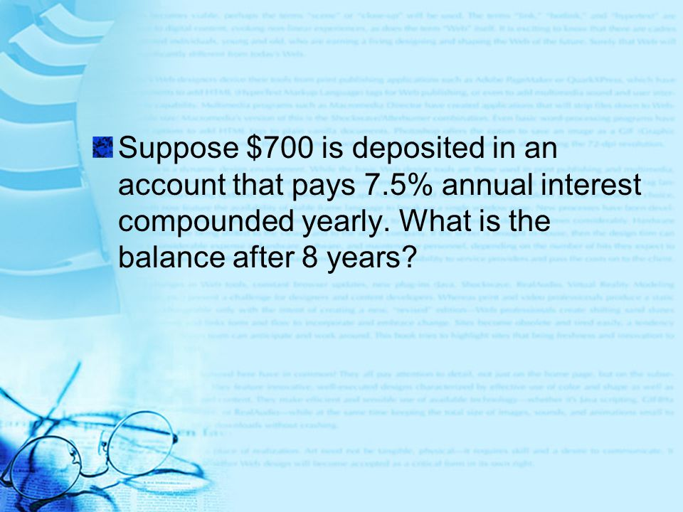 Suppose $700 is deposited in an account that pays 7