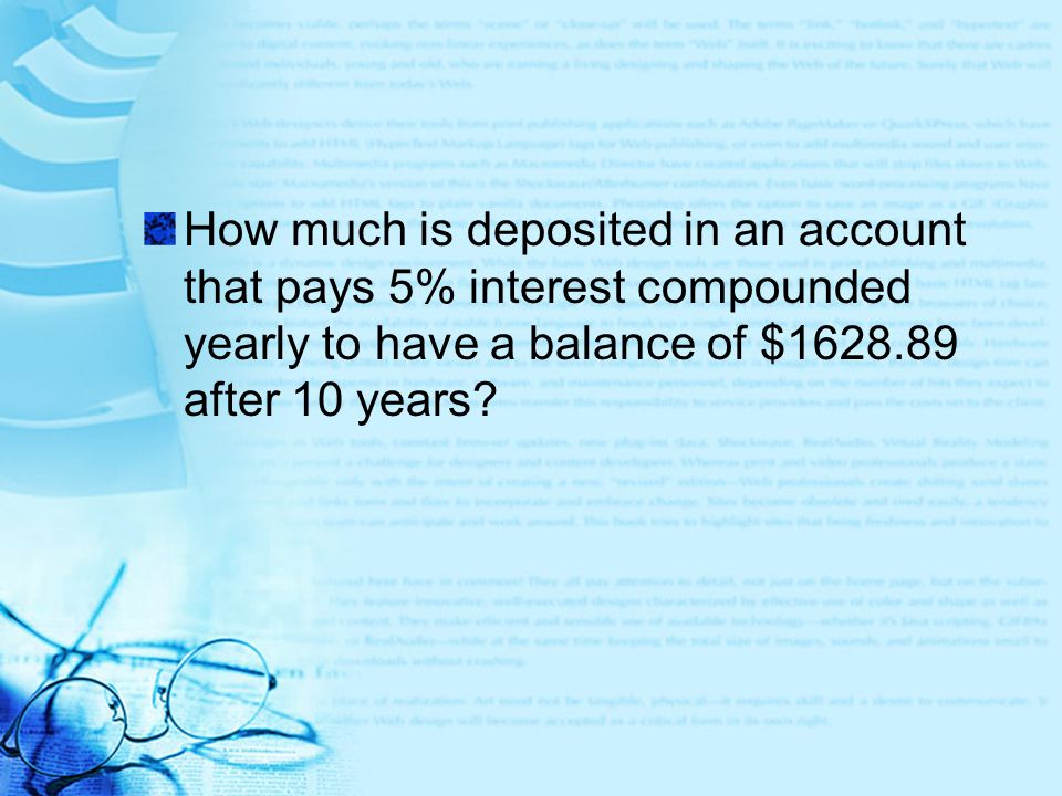 How much is deposited in an account that pays 5% interest compounded yearly to have a balance of $1628.89 after 10 years