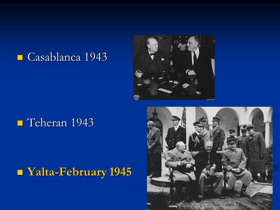 Casablanca 1943 Teheran 1943 Yalta-February 1945