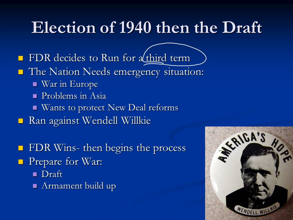 Election of 1940 then the Draft