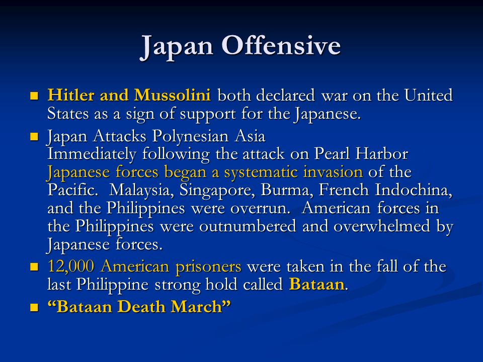 Japan Offensive Hitler and Mussolini both declared war on the United States as a sign of support for the Japanese.