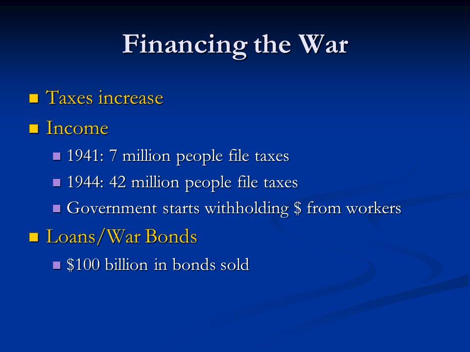 Financing the War Taxes increase Income Loans/War Bonds