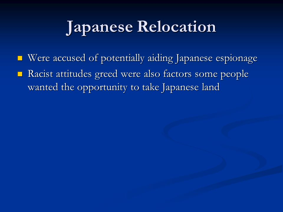 Japanese Relocation Were accused of potentially aiding Japanese espionage.