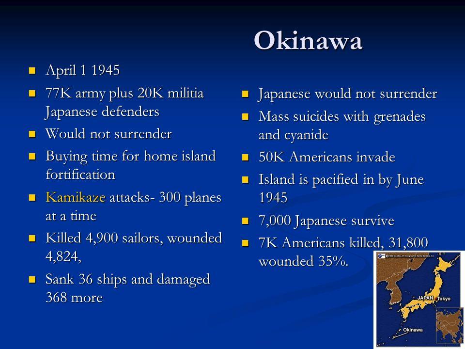 Okinawa April 1 1945 77K army plus 20K militia Japanese defenders