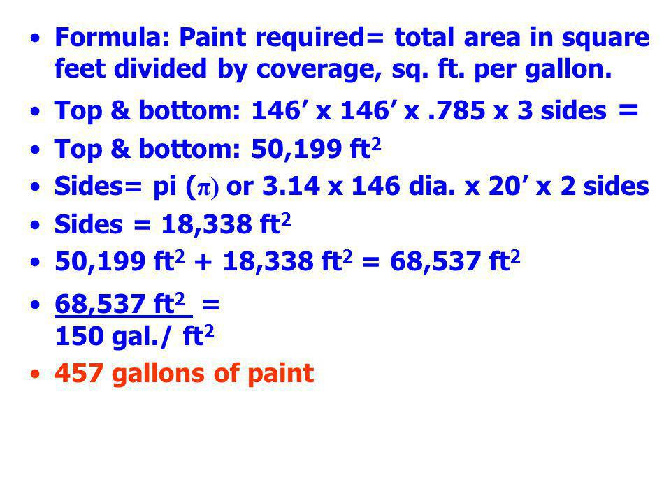 Formula: Paint required= total area in square feet divided by coverage, sq. ft. per gallon.