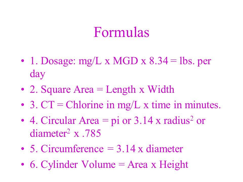 Formulas 1. Dosage: mg/L x MGD x 8.34 = lbs. per day