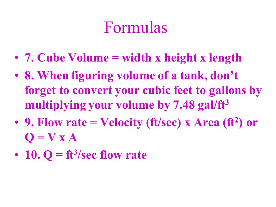 Formulas 7. Cube Volume = width x height x length