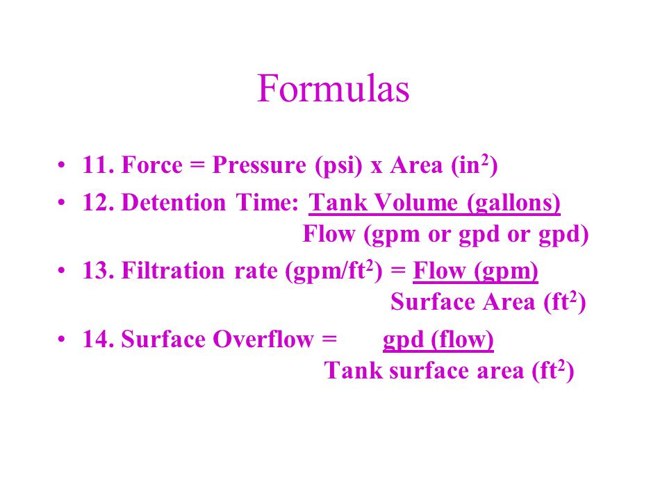 Formulas 11. Force = Pressure (psi) x Area (in2)
